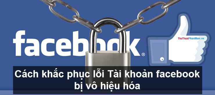 Cách khắc phục lỗi Tài khoản facebook bị vô hiệu hóa
