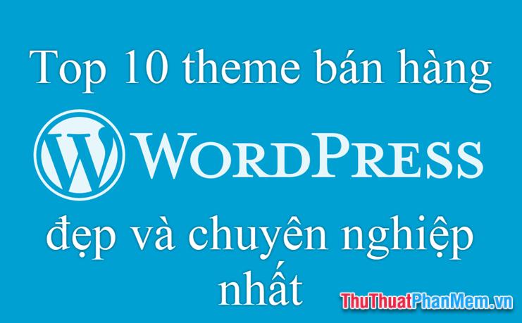 Top 10 Theme Wordpress bán hàng đẹp và chuyên nghiệp nhất 2019