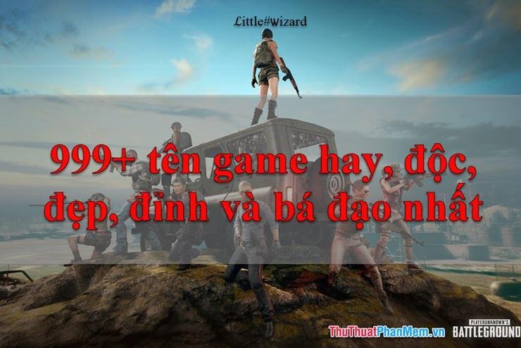 999+ Tên game hay, độc, đẹp, đỉnh, bá đạo nhất