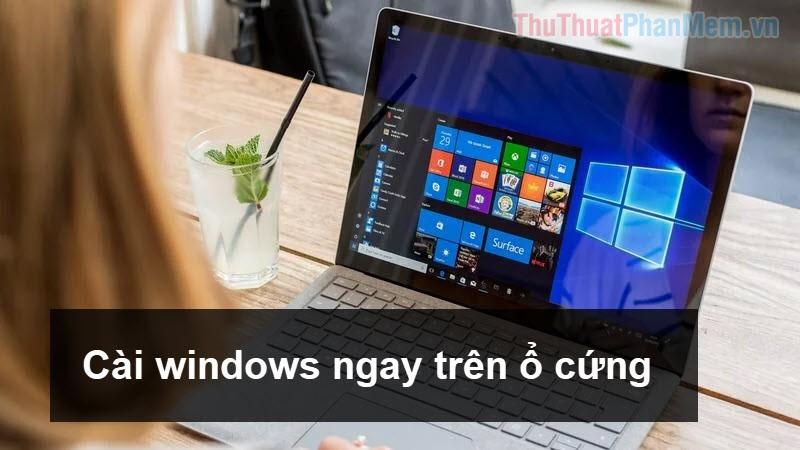 Cách cài Windows từ ổ cứng bằng WinToHDD mà không cần USB, DVD