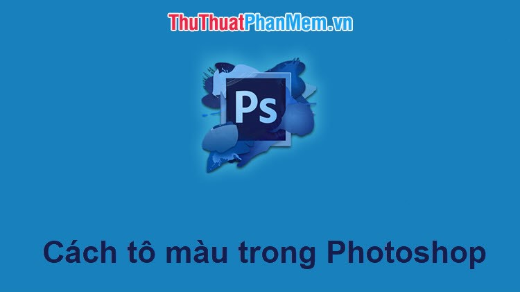 Hướng dẫn cách tô màu trong Photoshop