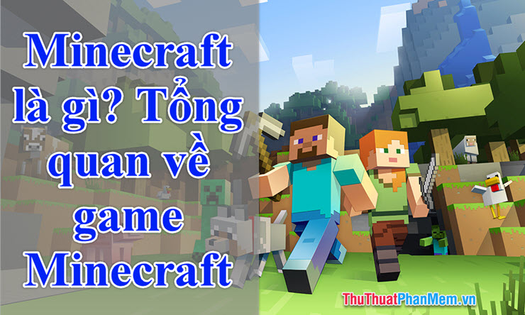 Minecraft là gì? Giới thiệu tổng quan về game Minecraft
