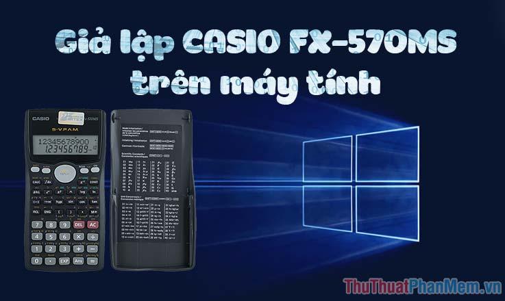 Phần mềm giả lập máy tính CASIO FX-570MS