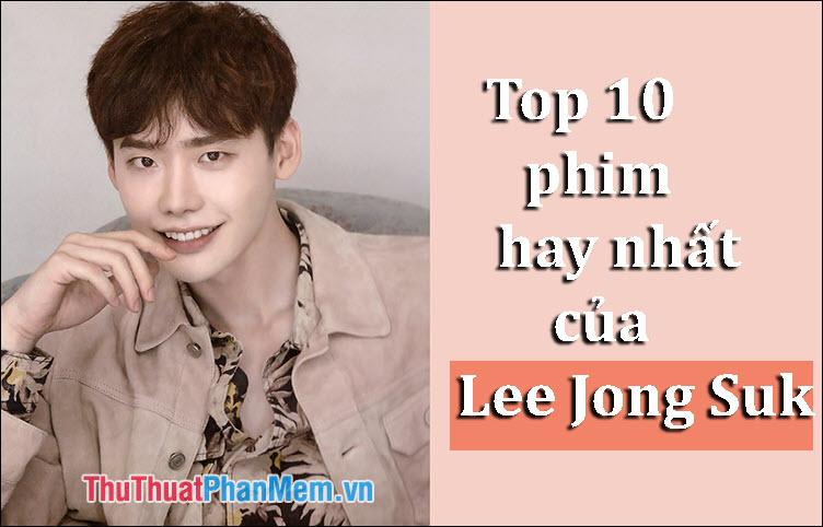 Top 10 phim hay nhất của Lee Jong Suk không thể bỏ qua