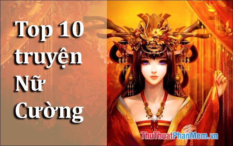 Top 10 truyện Nữ Cường hay nhất không thể bỏ qua