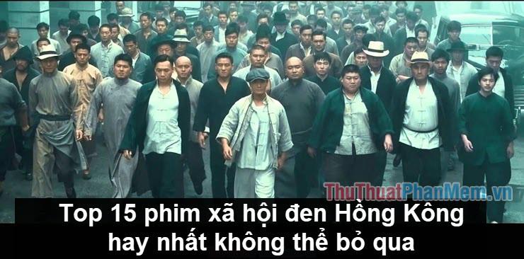 Top 15 phim xã hội đen Hồng Kông hay nhất không thể bỏ qua