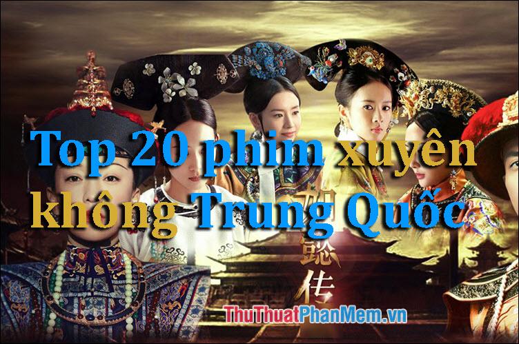 Top 20 phim xuyên không Trung Quốc hay nhất không thể bỏ qua