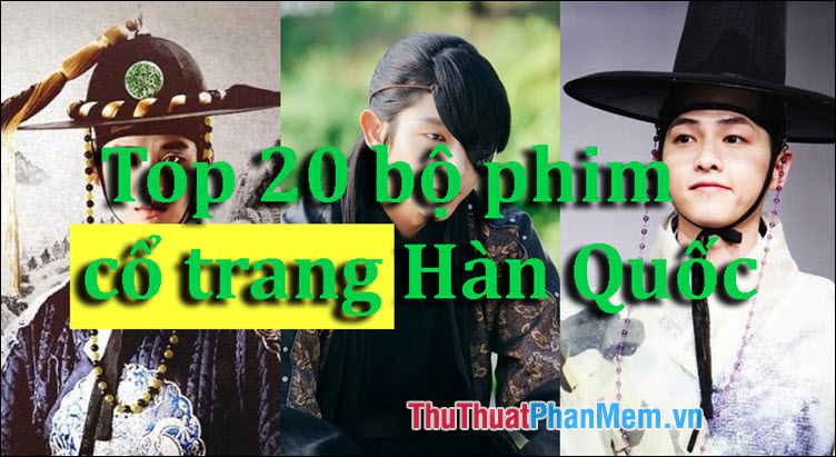 Top 20 phim cổ trang Hàn Quốc hay nhất không thể bỏ qua