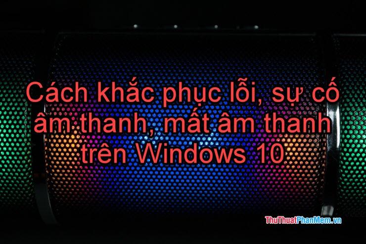 Cách khắc phục lỗi sự cố âm thanh mất âm thanh trên Windows 10
