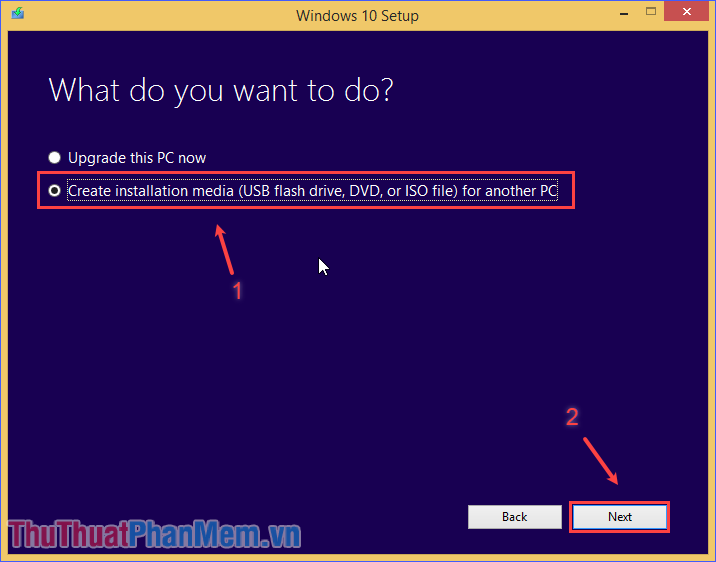 Chọn Create installation media (…) for another PC rồi ấn Next