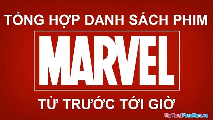 Tổng hợp danh sách phim Marvel từ trước tới nay