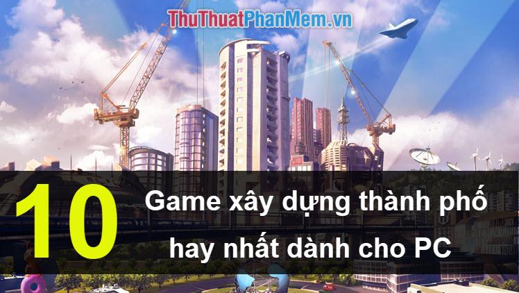 Top 10 Game xây dựng thành phố hay nhất cho PC