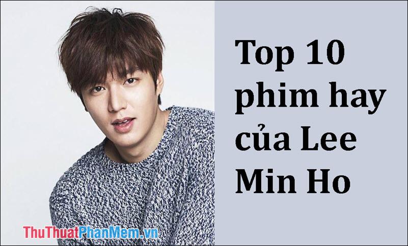 Top 10 phim hay nhất của Lee Min Ho không thể bỏ qua