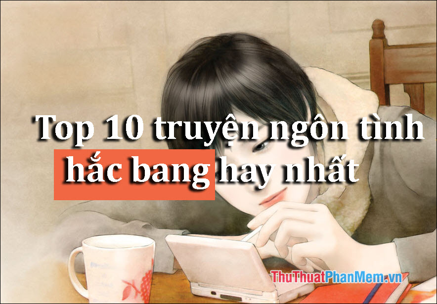 Top 10 truyện ngôn tình hắc bang hay nhất không thể bỏ qua