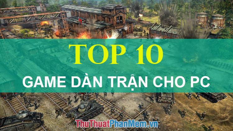 Top 10 Game dàn trận hay nhất cho PC