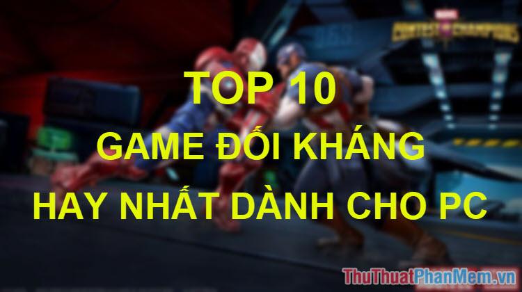 Top 10 game đối kháng trên PC hay nhất
