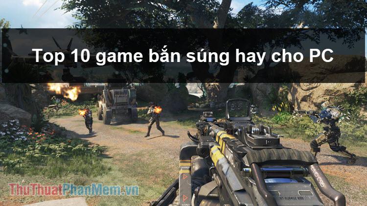 Top 10 Game bắn súng hay nhất cho PC
