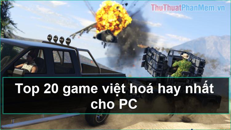 Top 20 Game Việt hóa cho PC hay nhất