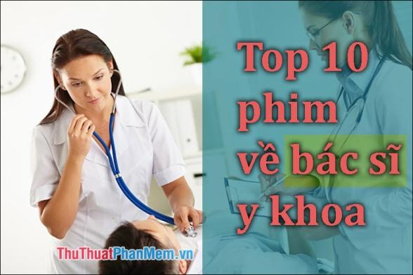 Top 10 phim về bác sĩ, chủ đề y khoa đáng xem nhất