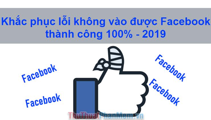 Khắc phục lỗi không vào được Facebook thành công 100%