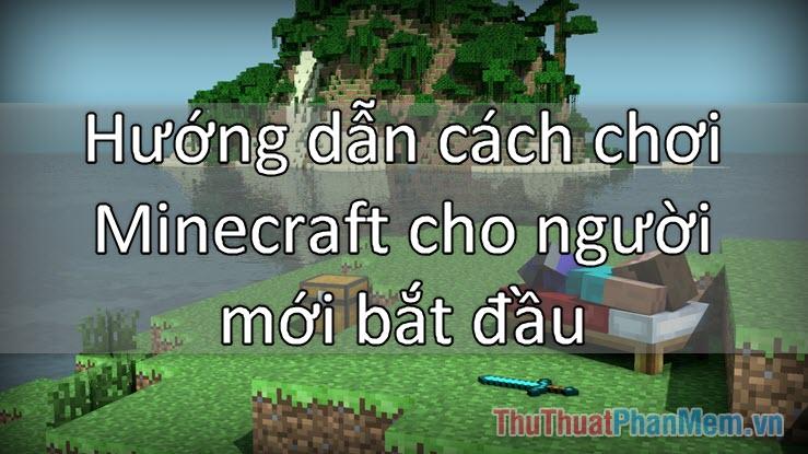 Hướng dẫn cách chơi Minecraft cho người mới bắt đầu