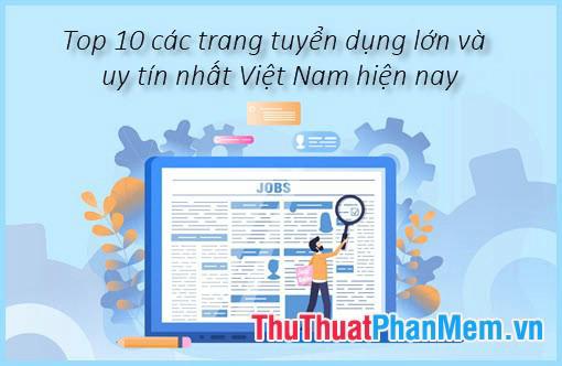 Top 10 các trang tuyển dụng lớn và uy tín nhất Việt Nam hiện nay