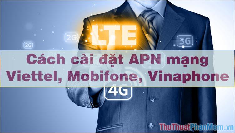 Cách cài đặt, cấu hình APN Viettel, Mobifone, Vinaphone