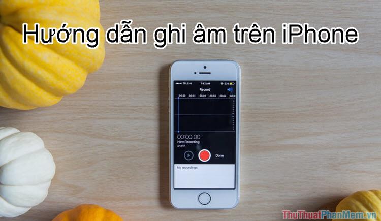 Cách ghi âm trên iPhone