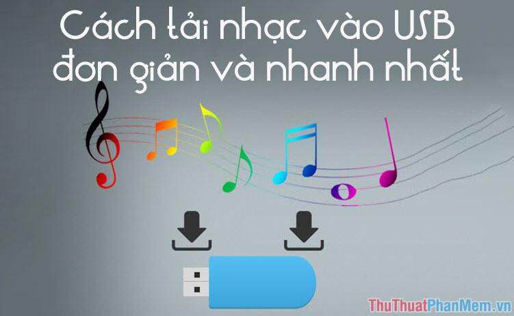 Cách tải nhạc vào USB đơn giản và nhanh nhất