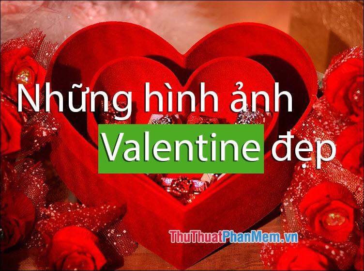Những hình ảnh Valentine đẹp, lãng mạn và dễ thương nhất