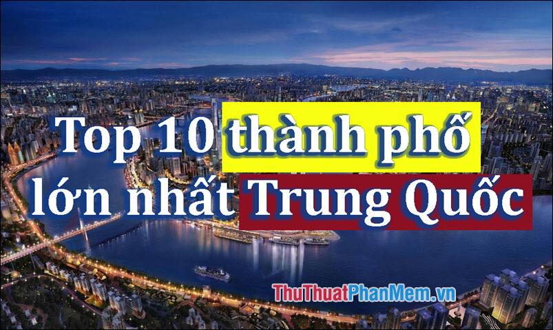 Top 10 thành phố lớn nhất Trung Quốc