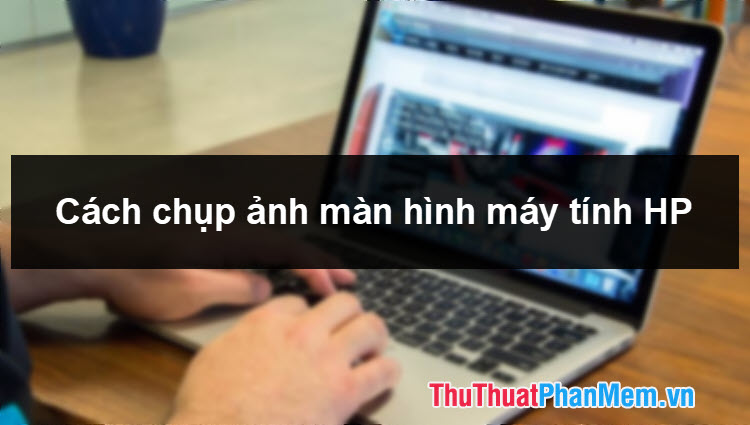 Cách chụp màn hình Laptop HP nhanh và đơn giản