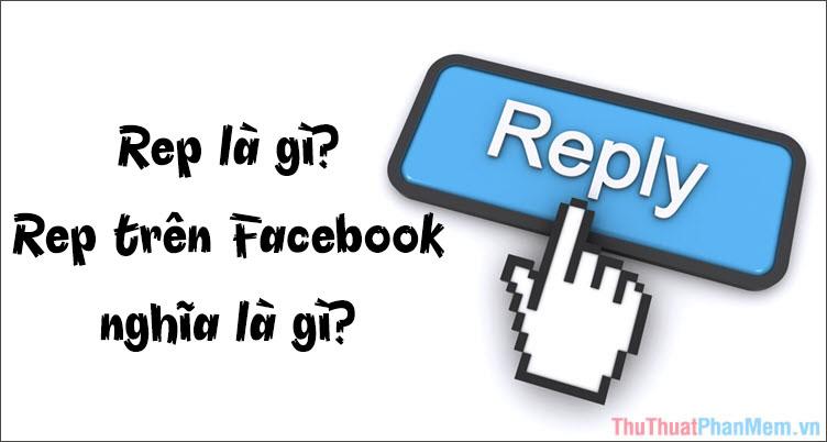 Rep là gì? Rep trên Facebook nghĩa là gì