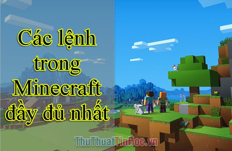 Các mã lệnh Minecraft đầy đủ nhất