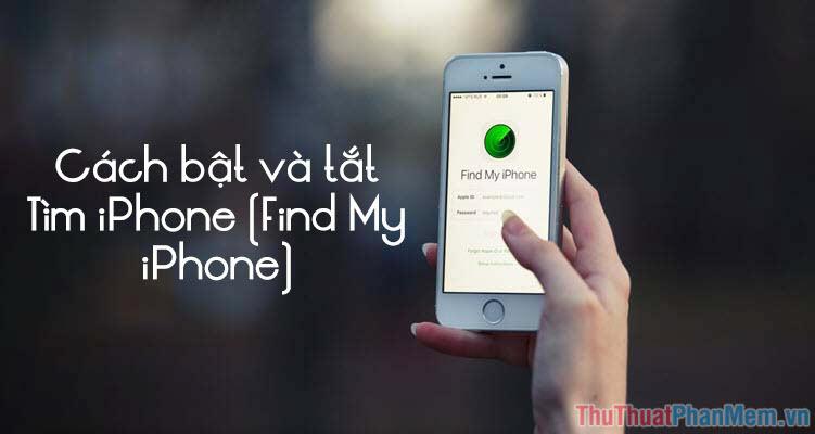 Cách bật tắt tìm iPhone (Find My iPhone)