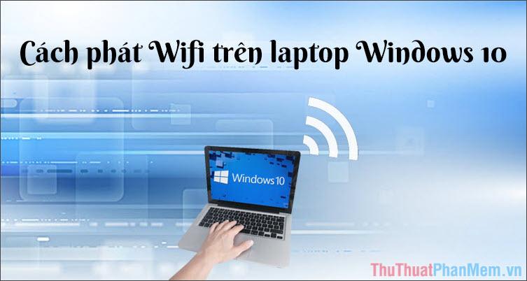 Cách phát Wifi trên Windows 10