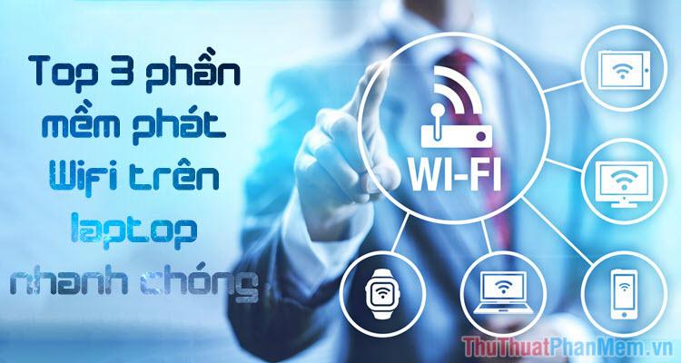 Top 3 phần mềm phát Wifi trên Laptop đơn giản, nhanh chóng