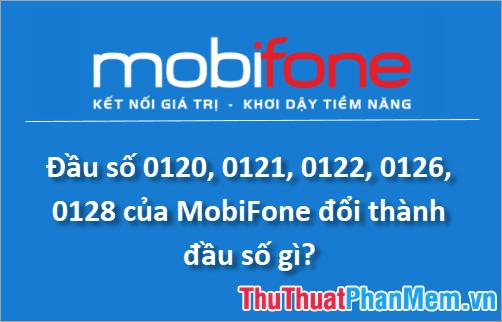 Đầu số 0120, 0121, 0122, 0126, 0128 của MobiFone đổi thành đầu số gì?