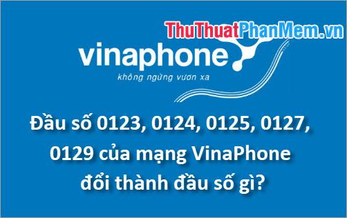 Đầu số 0123, 0124, 0125, 0127, 0129 của VinaPhone đổi thành đầu số gì