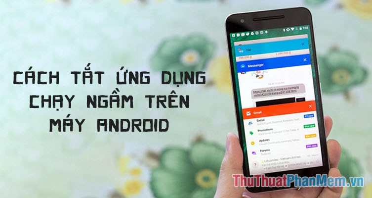 Cách tắt ứng dụng chạy ngầm để tiết kiệm pin cho Android