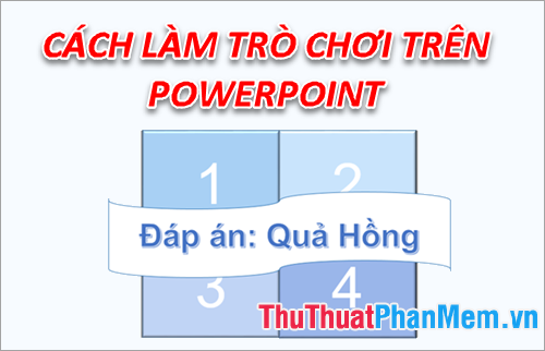 Cách làm trò chơi trên Powerpoint