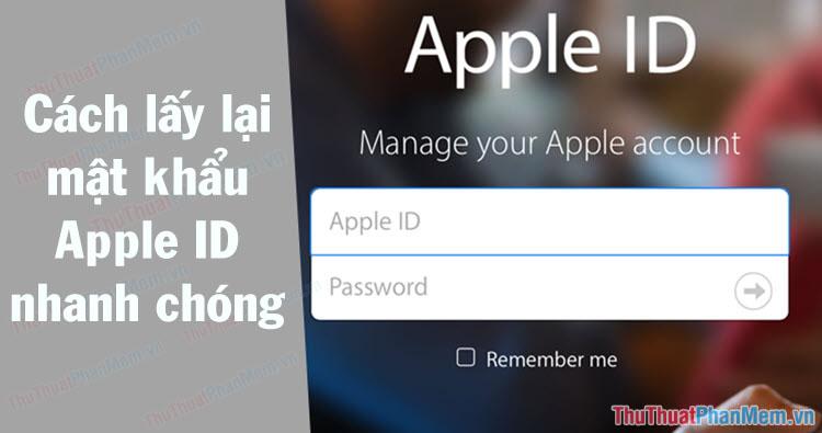 Quên mật khẩu Apple ID, cách lấy lại mật khẩu Apple ID nhanh chóng