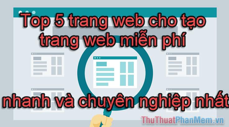 Top 5 trang web cho tạo trang web miễn phí nhanh và chuyên nghiệp nhất