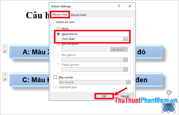 Trong thẻ Mouse Click chọn Hyperlink to là First Slide