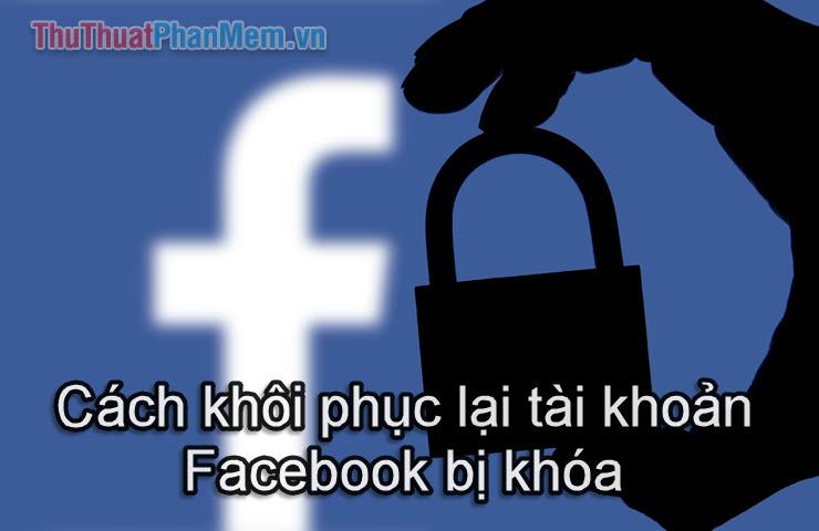 Cách khôi phục lại tài khoản Facebook bị khóa