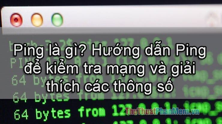 Ping là gì Hướng dẫn Ping để kiểm tra mạng và giải thích các thông số