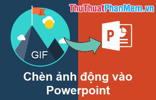 Cách chèn ảnh động vào Powerpoint