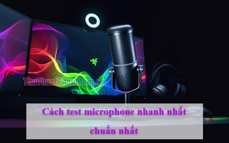 Cách test microphone nhanh và chuẩn nhất