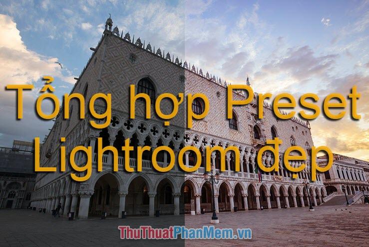 Tổng hợp Preset Lightroom đẹp