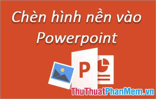 Cách chèn hình nền vào Powerpoint